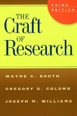 The Craft of Research By Booth, Wayne C./ Colomb, Gregory G./ Williams, Joseph M.